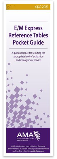 CPT® 2021 E/M Express Reference Tables Pocket Guide